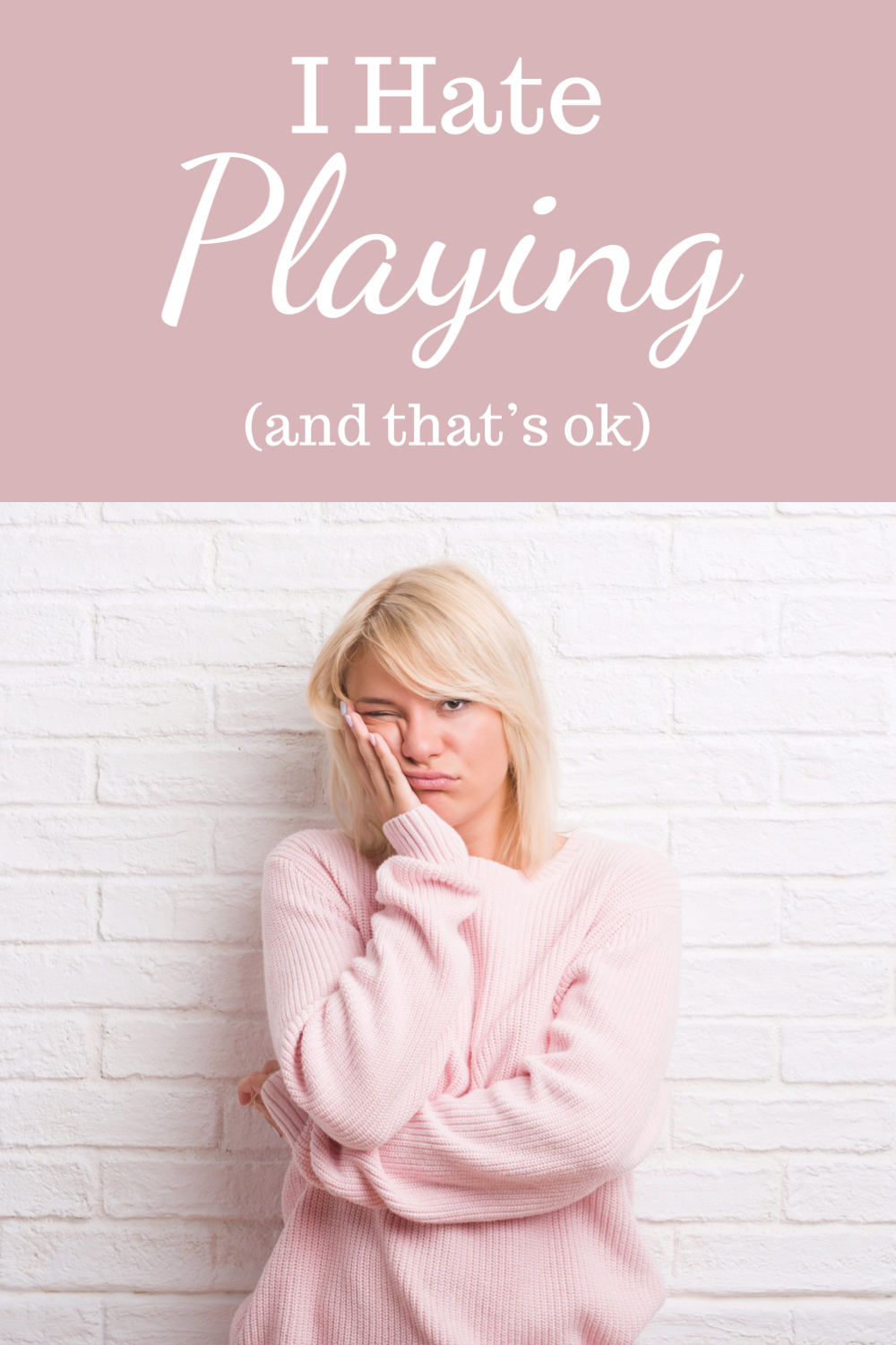 I hate playing (and that's ok)