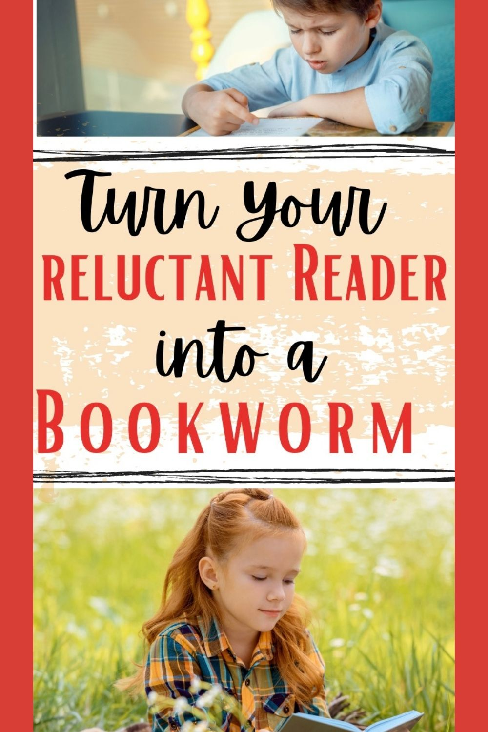 Girl reading book in a field. Boy reading at a desk. Text reads: how to turn your reluctant reader into a bookworm