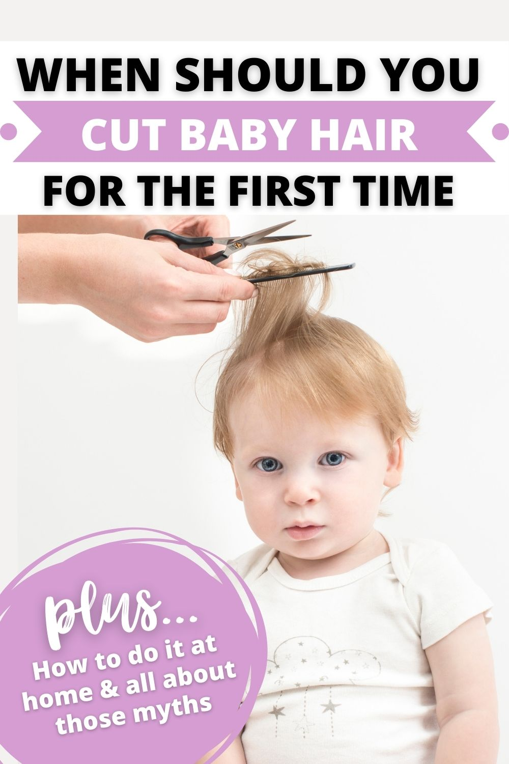 """Baby getting first haircut - text reads """"when should you cut baby hair for the first time plus how to do it at home and all about those myths"""""""