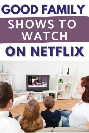 Family watching tv on the sofa, text reads: Good family shows to watch on Netflix